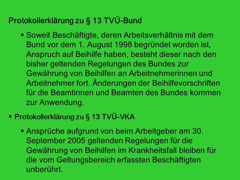 Protokollerklärung zu § 13 TVÜ-Bund Soweit Beschäftigte, deren Arbeitsverhältnis mit dem Bund vor dem 1. August 1998 begründet worden ist, Anspruch au