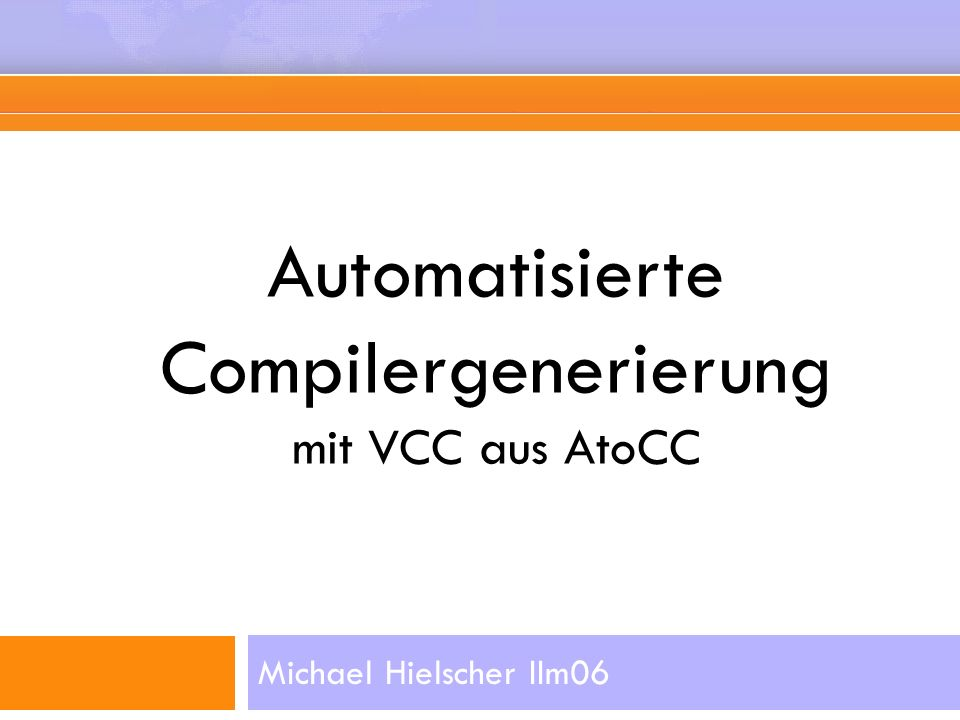 Automatisierte Compilergenerierung mit VCC aus AtoCC Michael Hielscher IIm06
