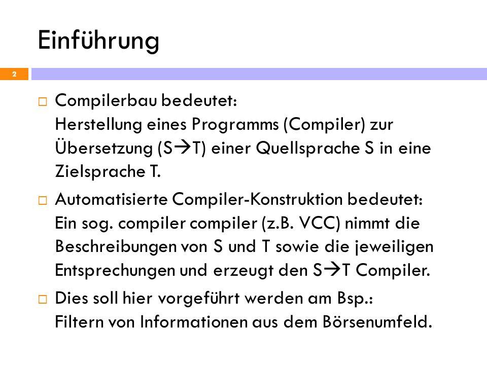 Einführung Compilerbau bedeutet: Herstellung eines Programms (Compiler) zur Übersetzung (S T) einer Quellsprache S in eine Zielsprache T. Automatisier
