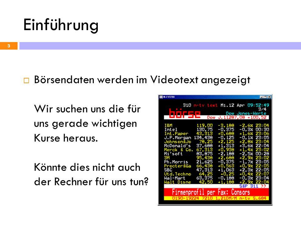 Einführung 3 Börsendaten werden im Videotext angezeigt Wir suchen uns die für uns gerade wichtigen Kurse heraus. Könnte dies nicht auch der Rechner fü