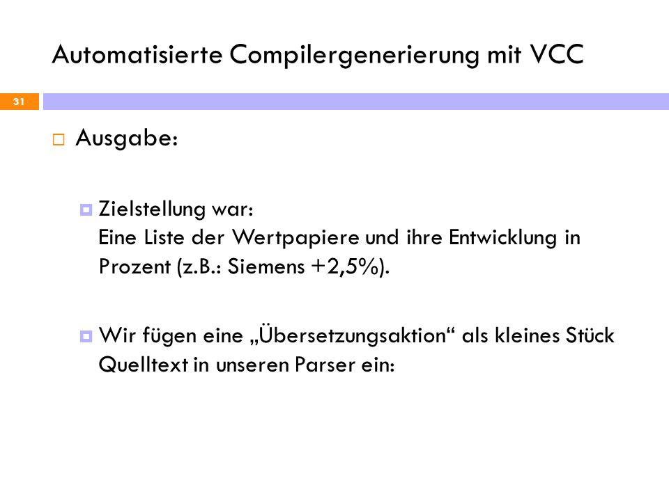 Automatisierte Compilergenerierung mit VCC 31 Ausgabe: Zielstellung war: Eine Liste der Wertpapiere und ihre Entwicklung in Prozent (z.B.: Siemens +2,