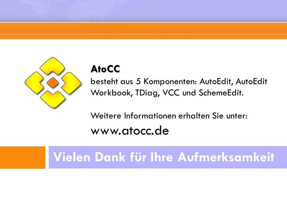 Vielen Dank für Ihre Aufmerksamkeit AtoCC AtoCC besteht aus 5 Komponenten: AutoEdit, AutoEdit Workbook, TDiag, VCC und SchemeEdit. Weitere Information