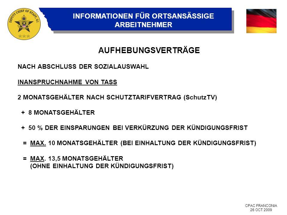 CPAC FRANCONIA 26 OCT 2009 INFORMATIONEN FÜR ORTSANSÄSSIGE ARBEITNEHMER AUFHEBUNGSVERTRÄGE NACH ABSCHLUSS DER SOZIALAUSWAHL INANSPRUCHNAHME VON TASS 2 MONATSGEHÄLTER NACH SCHUTZTARIFVERTRAG (SchutzTV) + 8 MONATSGEHÄLTER + 50 % DER EINSPARUNGEN BEI VERKÜRZUNG DER KÜNDIGUNGSFRIST = MAX.