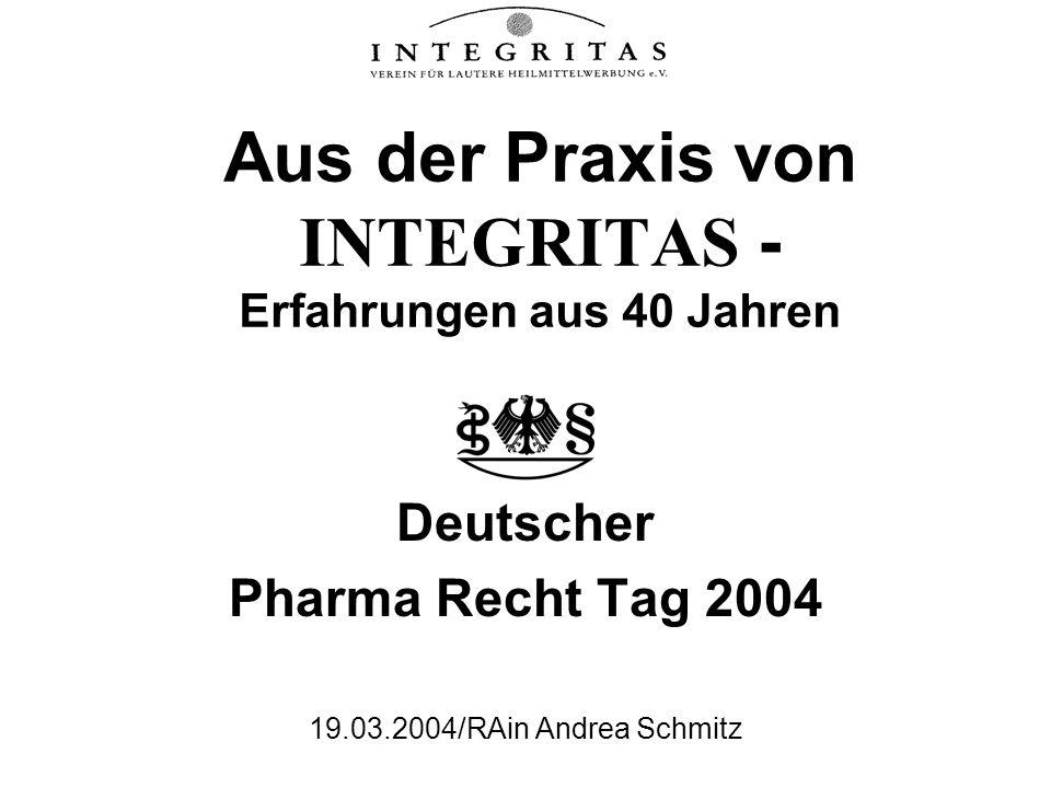 Aus der Praxis von INTEGRITAS - Erfahrungen aus 40 Jahren Deutscher Pharma Recht Tag 2004 19.03.2004/RAin Andrea Schmitz