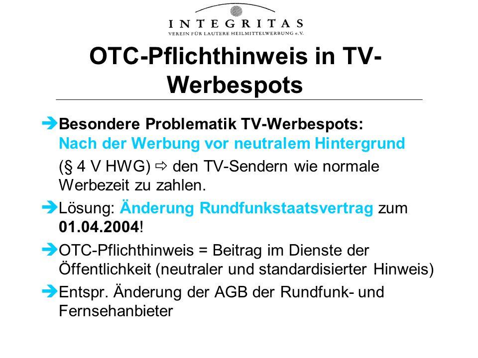 OTC-Pflichthinweis in TV- Werbespots Besondere Problematik TV-Werbespots: Nach der Werbung vor neutralem Hintergrund (§ 4 V HWG) den TV-Sendern wie no