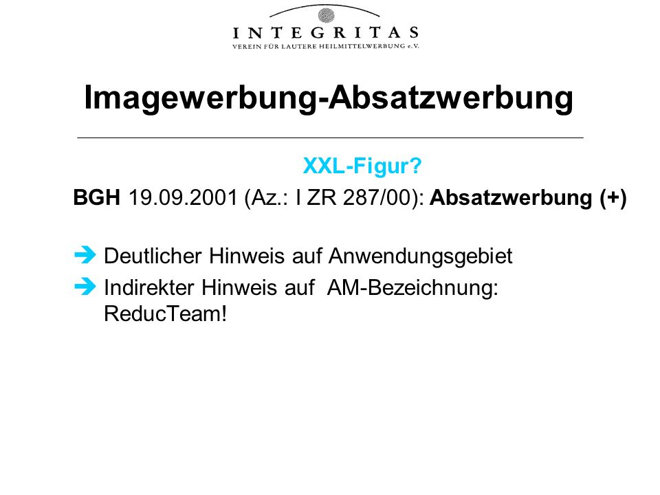 Imagewerbung-Absatzwerbung XXL-Figur? BGH 19.09.2001 (Az.: I ZR 287/00): Absatzwerbung (+) Deutlicher Hinweis auf Anwendungsgebiet Indirekter Hinweis