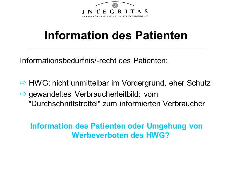 Information des Patienten Informationsbedürfnis/-recht des Patienten: HWG: nicht unmittelbar im Vordergrund, eher Schutz gewandeltes Verbraucherleitbi