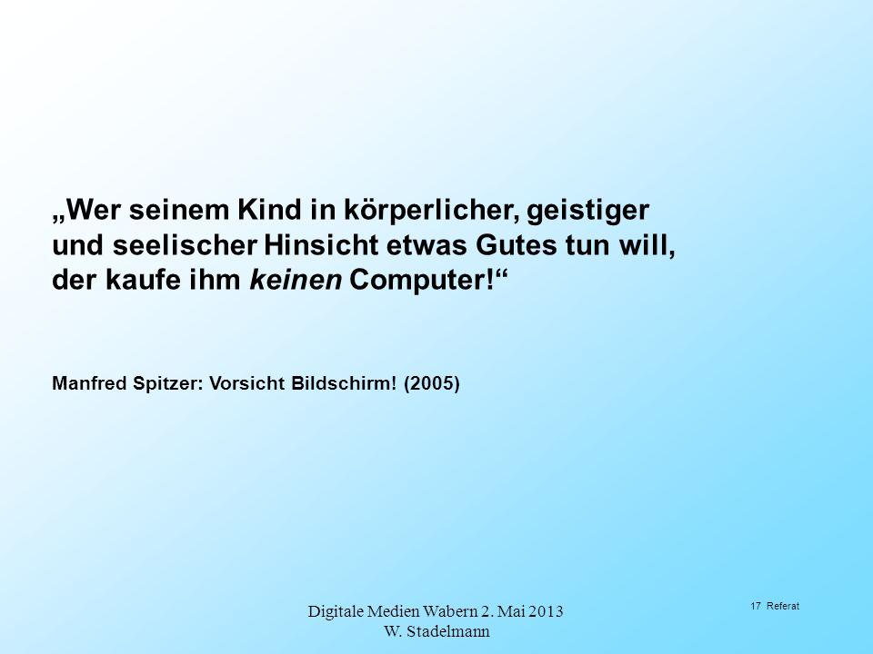 Wer seinem Kind in körperlicher, geistiger und seelischer Hinsicht etwas Gutes tun will, der kaufe ihm keinen Computer! Manfred Spitzer: Vorsicht Bild