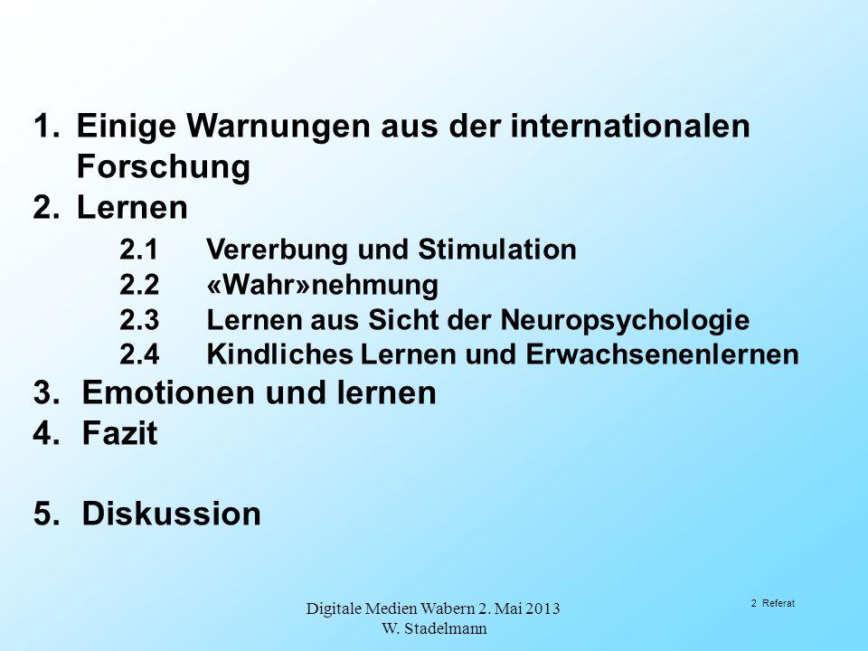 1.Einige Warnungen aus der internationalen Forschung 2.Lernen 2.1Vererbung und Stimulation 2.2«Wahr»nehmung 2.3Lernen aus Sicht der Neuropsychologie 2
