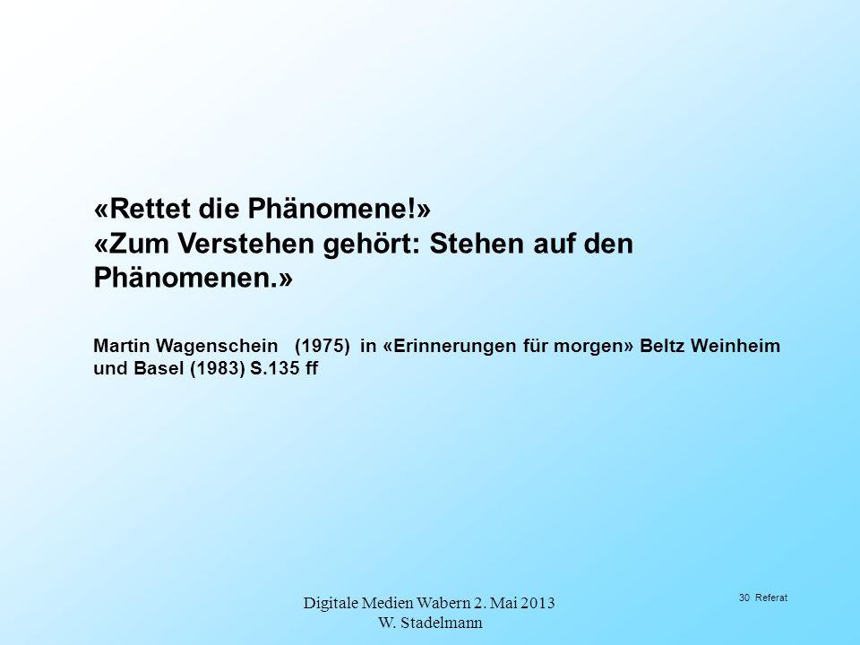«Rettet die Phänomene!» «Zum Verstehen gehört: Stehen auf den Phänomenen.» Martin Wagenschein (1975) in «Erinnerungen für morgen» Beltz Weinheim und B