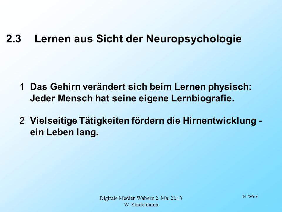 1Das Gehirn verändert sich beim Lernen physisch: Jeder Mensch hat seine eigene Lernbiografie. 2Vielseitige Tätigkeiten fördern die Hirnentwicklung - e