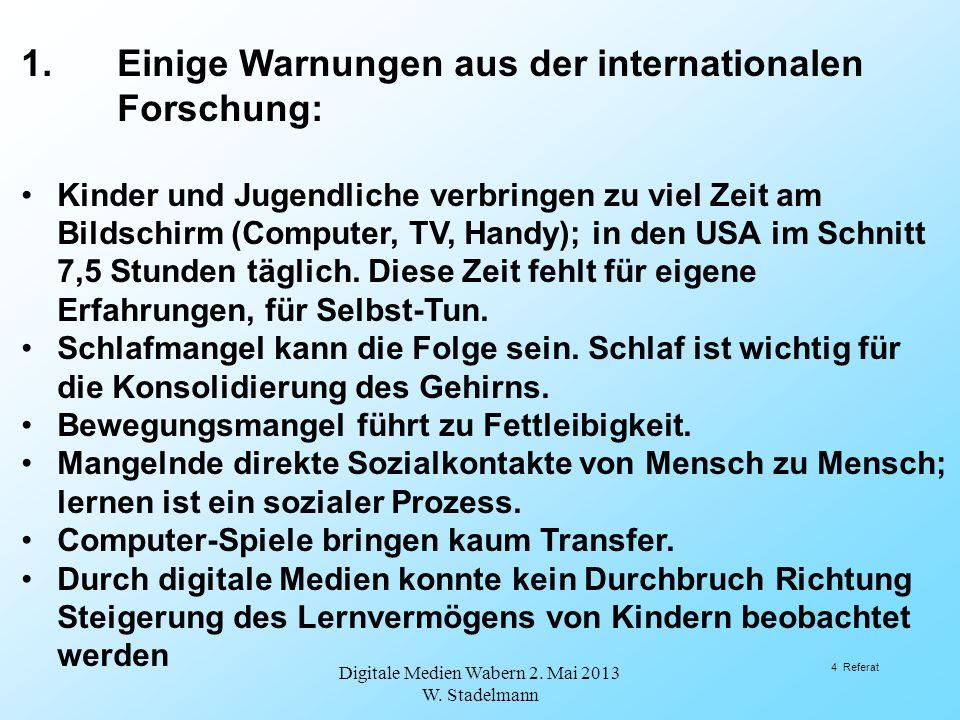 Einige Zitate: Digitale Medien Wabern 2. Mai 2013 W. Stadelmann 5 Referat