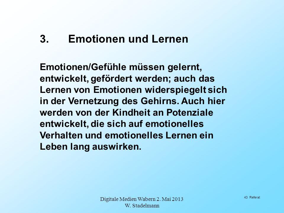 Emotionen/Gefühle müssen gelernt, entwickelt, gefördert werden; auch das Lernen von Emotionen widerspiegelt sich in der Vernetzung des Gehirns. Auch h