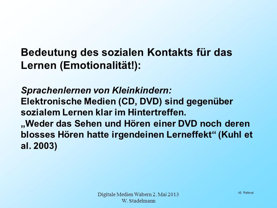 Bedeutung des sozialen Kontakts für das Lernen (Emotionalität!): Sprachenlernen von Kleinkindern: Elektronische Medien (CD, DVD) sind gegenüber sozial