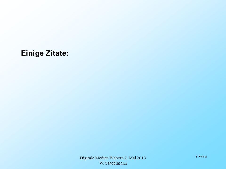 2.2Wahrnehmung Digitale Medien Wabern 2. Mai 2013 W. Stadelmann 26 Referat