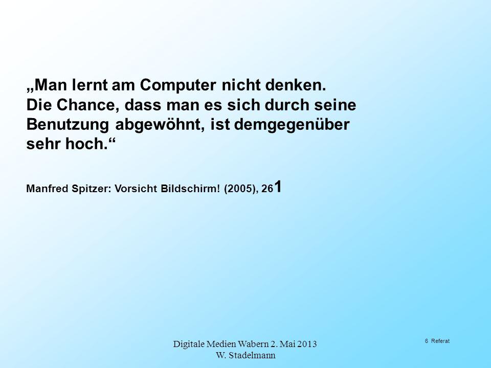 Man lernt am Computer nicht denken. Die Chance, dass man es sich durch seine Benutzung abgewöhnt, ist demgegenüber sehr hoch. Manfred Spitzer: Vorsich