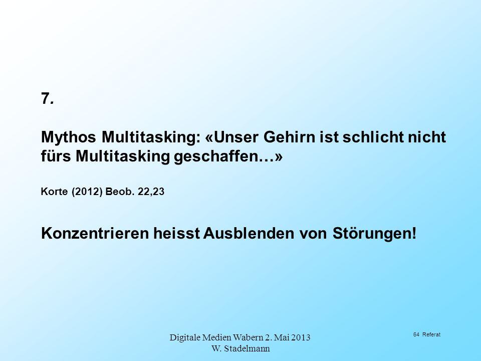 7. Mythos Multitasking: «Unser Gehirn ist schlicht nicht fürs Multitasking geschaffen…» Korte (2012) Beob. 22,23 Konzentrieren heisst Ausblenden von S