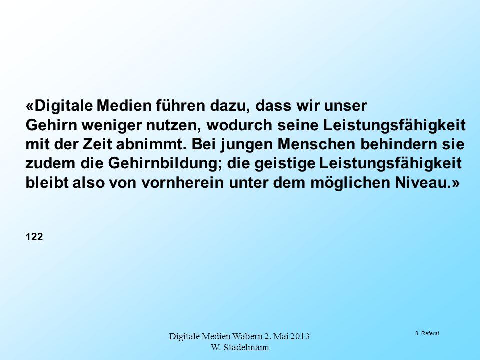 4.Fazit Digitale Medien Wabern 2. Mai 2013 W. Stadelmann 49 Referat