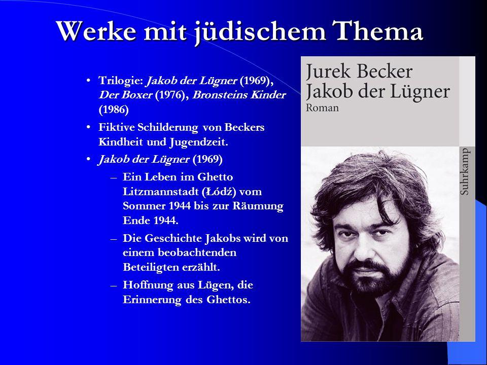 Werke mit jüdischem Thema Trilogie: Jakob der Lügner (1969), Der Boxer (1976), Bronsteins Kinder (1986) Fiktive Schilderung von Beckers Kindheit und Jugendzeit.