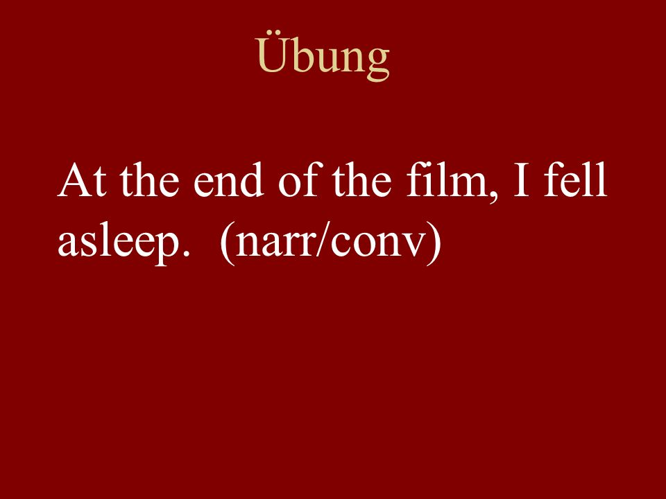 Übung At the end of the film, I fell asleep. (narr/conv)