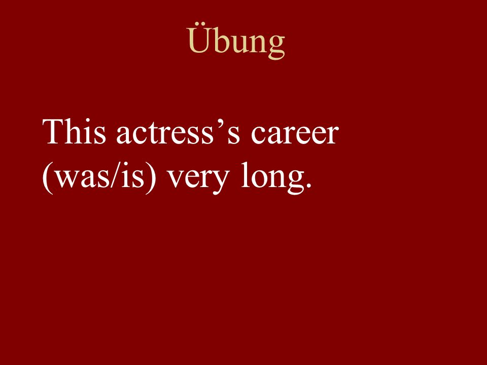Übung This actresss career (was/is) very long.