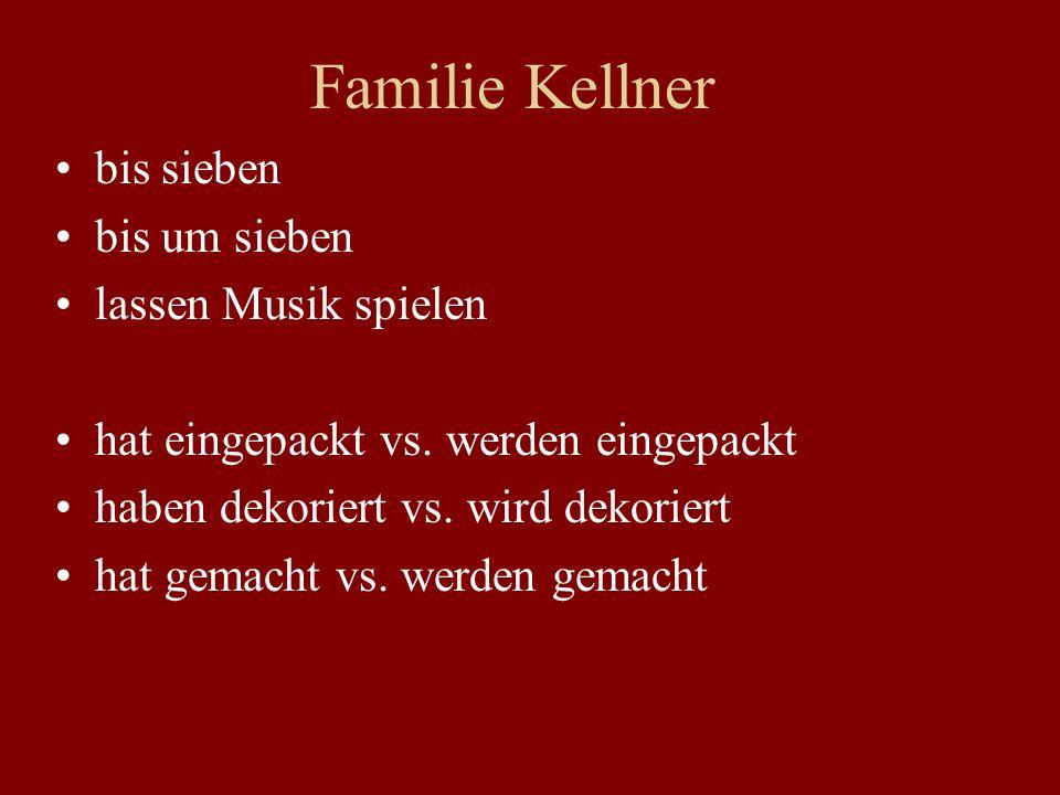 Familie Kellner bis sieben bis um sieben lassen Musik spielen hat eingepackt vs. werden eingepackt haben dekoriert vs. wird dekoriert hat gemacht vs.