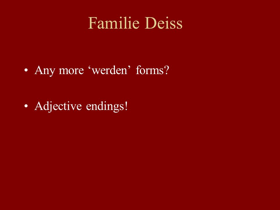 Familie Deiss Any more werden forms Adjective endings!