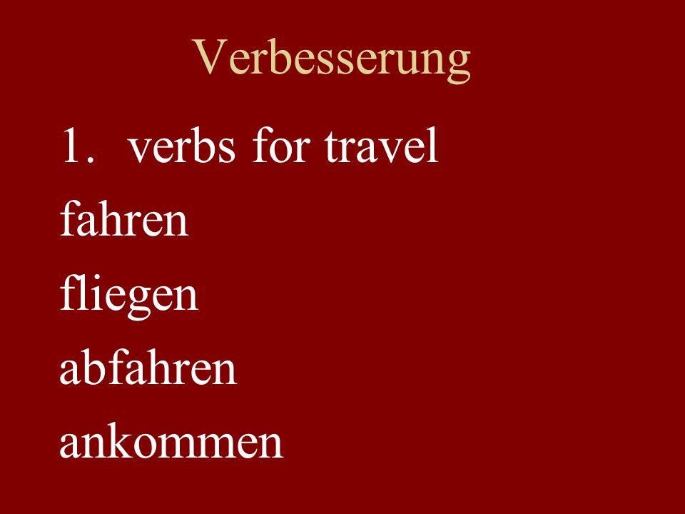 Verbesserung 1.verbs for travel fahren fliegen abfahren ankommen