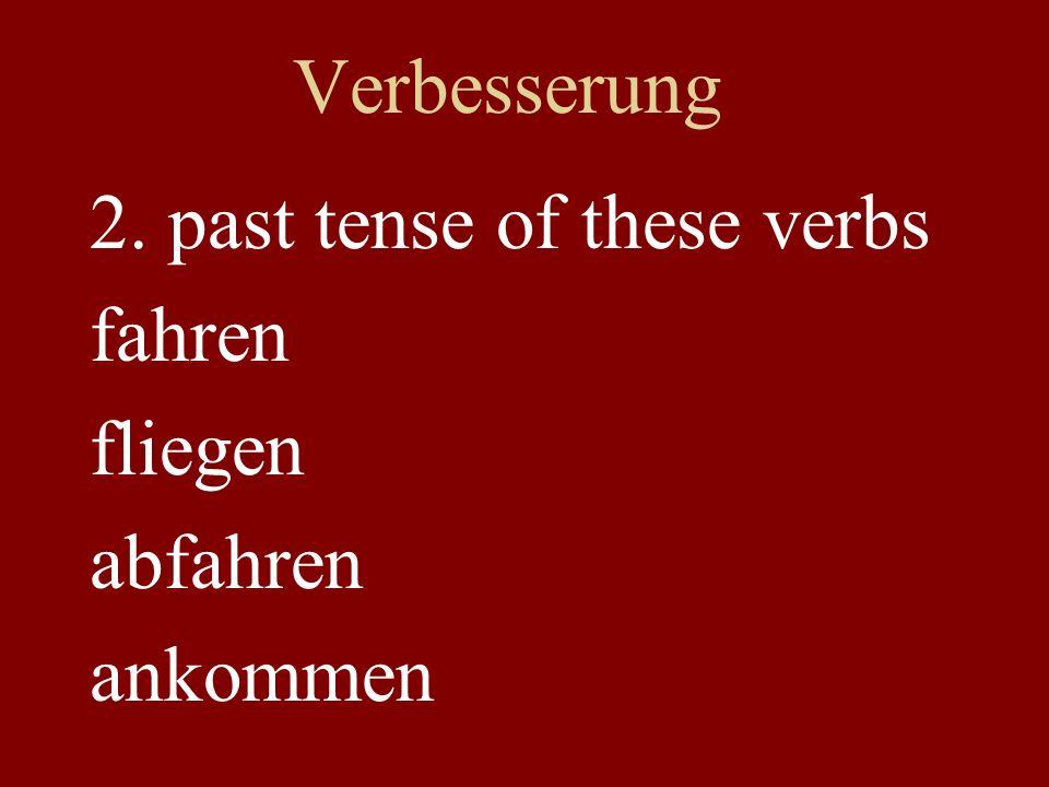 Verbesserung 2. past tense of these verbs fahren fliegen abfahren ankommen