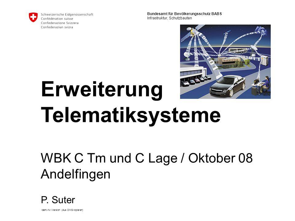 Bundesamt für Bevölkerungsschutz BABS Infrastruktur, Schutzbauten Ident.-Nr./Version (Aus DMS kopieren) Erweiterung Telematiksysteme WBK C Tm und C La