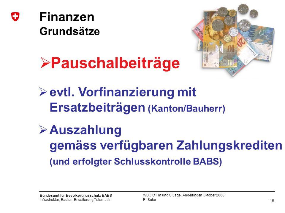 16 Bundesamt für Bevölkerungsschutz BABS Infrastruktur, Bauten, Erweiterung Telematik P. Suter WBC C Tm und C Lage, Andelfingen Oktober 2008 Finanzen