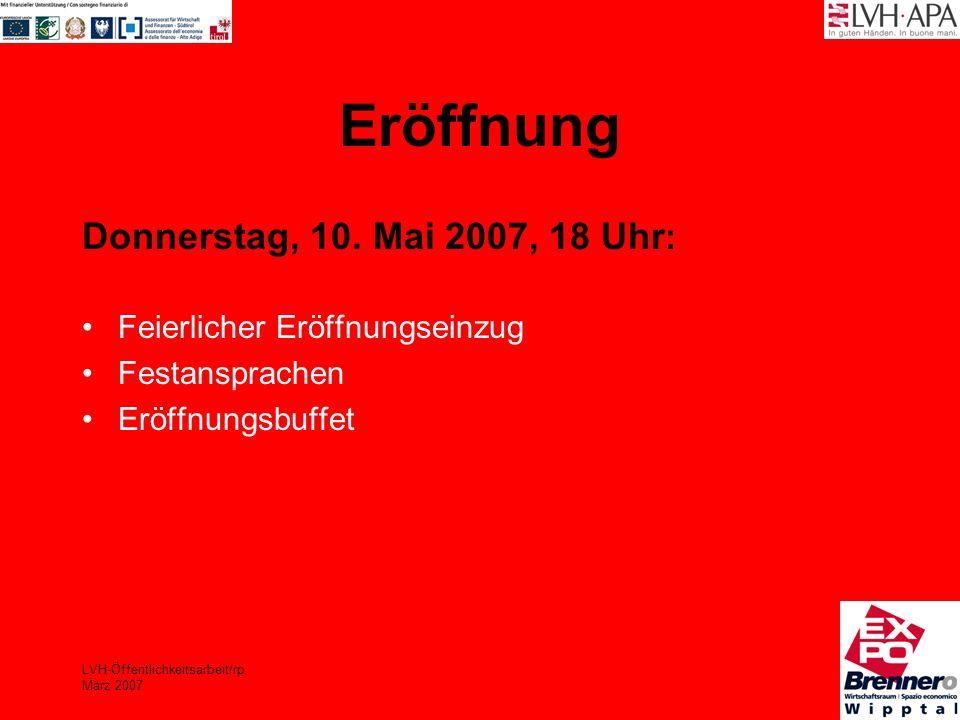 LVH-Öffentlichkeitsarbeit/rp März 2007 Eröffnung Donnerstag, 10. Mai 2007, 18 Uhr : Feierlicher Eröffnungseinzug Festansprachen Eröffnungsbuffet