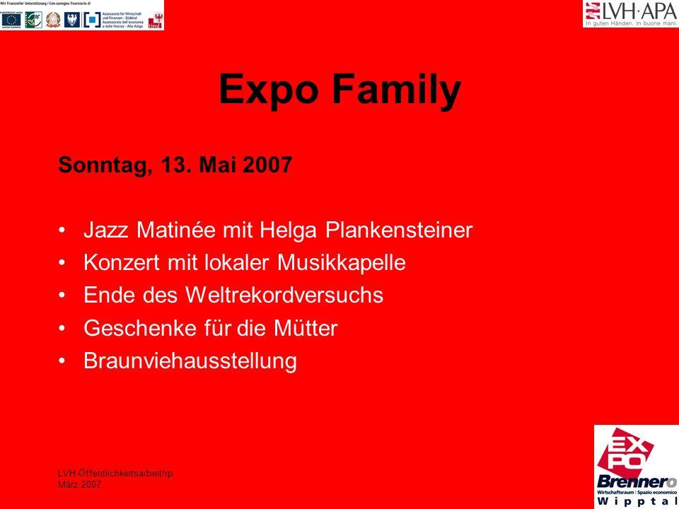 LVH-Öffentlichkeitsarbeit/rp März 2007 Expo Family Sonntag, 13. Mai 2007 Jazz Matinée mit Helga Plankensteiner Konzert mit lokaler Musikkapelle Ende d