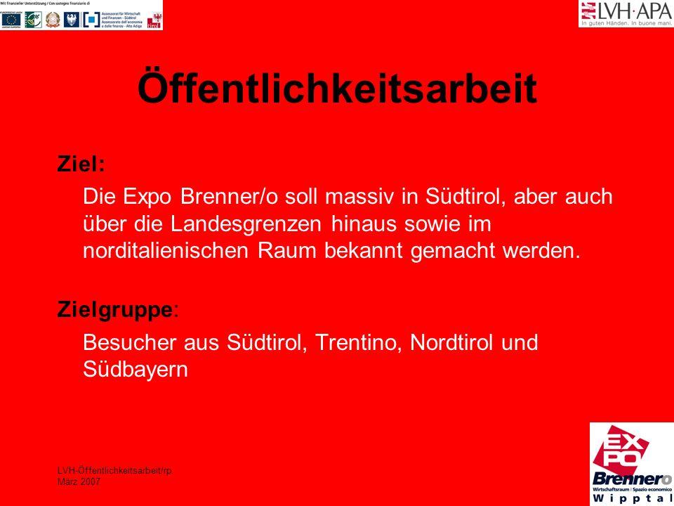 LVH-Öffentlichkeitsarbeit/rp März 2007 Öffentlichkeitsarbeit Ziel: Die Expo Brenner/o soll massiv in Südtirol, aber auch über die Landesgrenzen hinaus