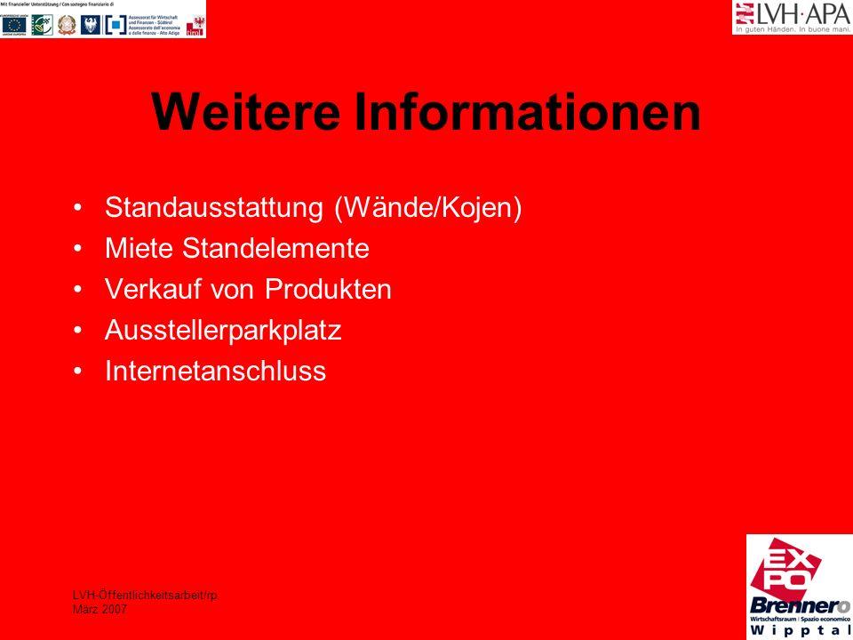 LVH-Öffentlichkeitsarbeit/rp März 2007 Weitere Informationen Standausstattung (Wände/Kojen) Miete Standelemente Verkauf von Produkten Ausstellerparkpl
