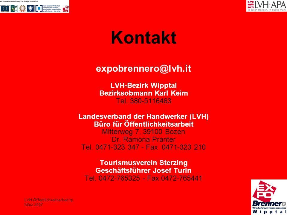 LVH-Öffentlichkeitsarbeit/rp März 2007 Kontakt expobrennero@lvh.it LVH-Bezirk Wipptal Bezirksobmann Karl Keim Tel. 380-5116463 Landesverband der Handw