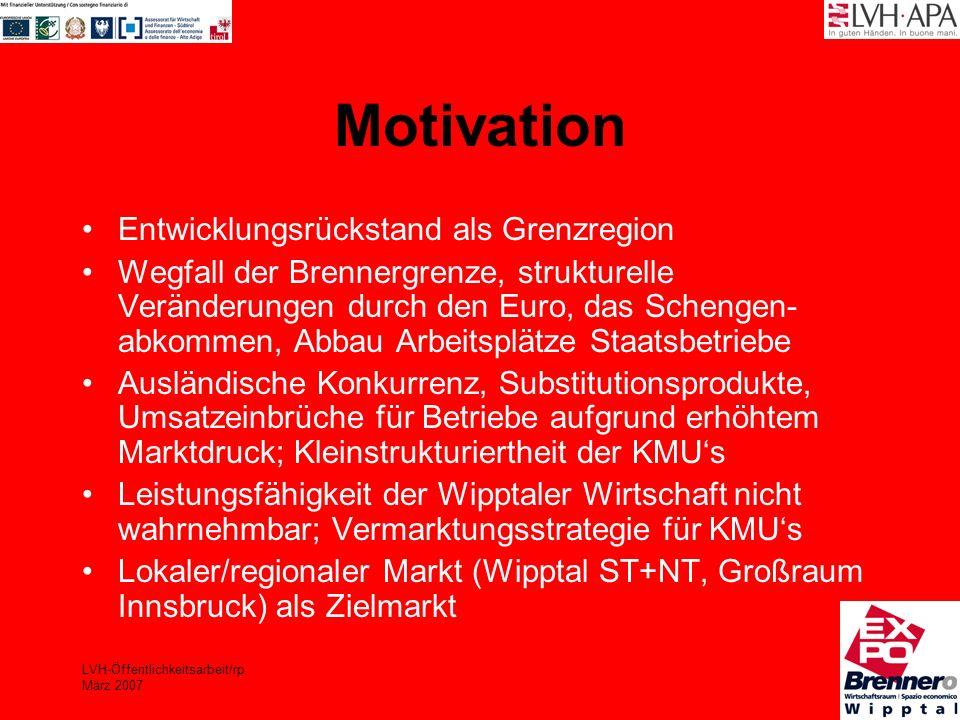 LVH-Öffentlichkeitsarbeit/rp März 2007 Motivation Entwicklungsrückstand als Grenzregion Wegfall der Brennergrenze, strukturelle Veränderungen durch de