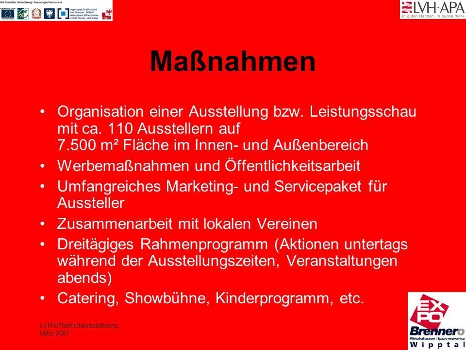 LVH-Öffentlichkeitsarbeit/rp März 2007 Öffentlichkeitsarbeit Ziel: Die Expo Brenner/o soll massiv in Südtirol, aber auch über die Landesgrenzen hinaus sowie im norditalienischen Raum bekannt gemacht werden.