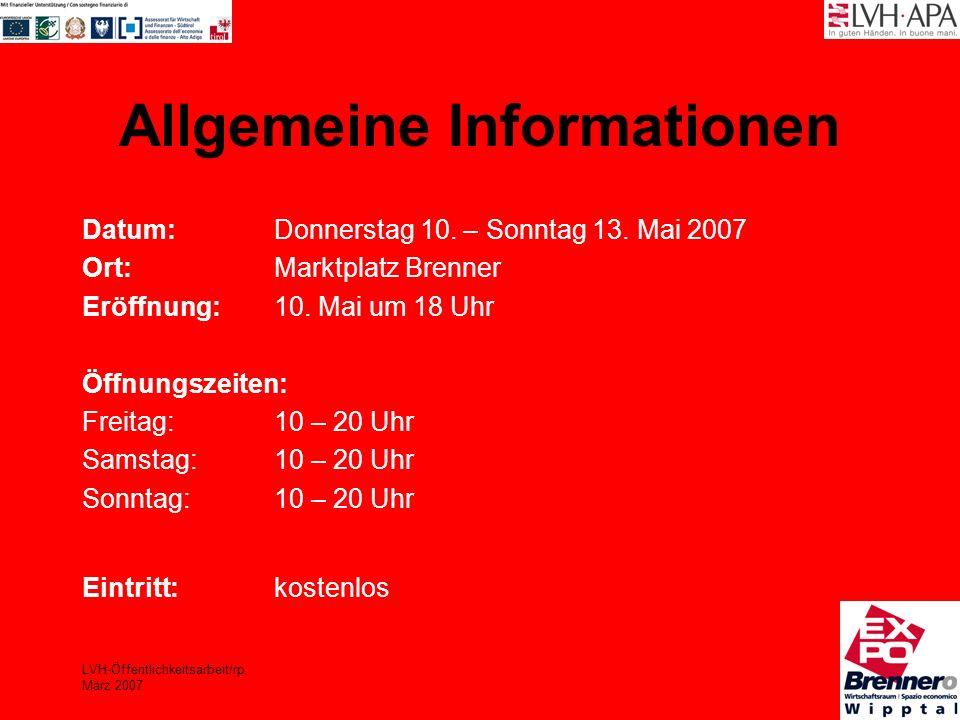 LVH-Öffentlichkeitsarbeit/rp März 2007 Allgemeine Informationen Datum:Donnerstag 10. – Sonntag 13. Mai 2007 Ort:Marktplatz Brenner Eröffnung:10. Mai u