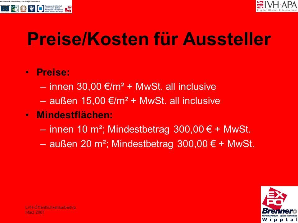 LVH-Öffentlichkeitsarbeit/rp März 2007 Preise/Kosten für Aussteller Preise: –innen 30,00 /m² + MwSt. all inclusive –außen 15,00 /m² + MwSt. all inclus