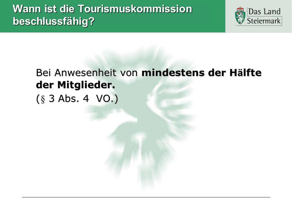 Wann ist die Tourismuskommission beschlussfähig? Bei Anwesenheit von mindestens der H ä lfte der Mitglieder. (§ 3 Abs. 4 VO.)