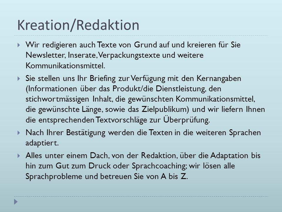 Kreation/Redaktion Wir redigieren auch Texte von Grund auf und kreieren für Sie Newsletter, Inserate, Verpackungstexte und weitere Kommunikationsmitte