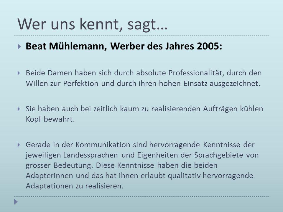 Wer uns kennt, sagt… Beat Mühlemann, Werber des Jahres 2005: Beide Damen haben sich durch absolute Professionalität, durch den Willen zur Perfektion u