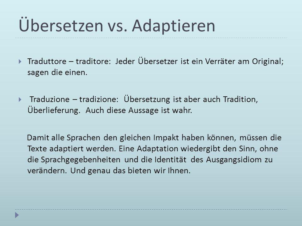 Übersetzen vs. Adaptieren Traduttore – traditore: Jeder Übersetzer ist ein Verräter am Original; sagen die einen. Traduzione – tradizione: Übersetzung