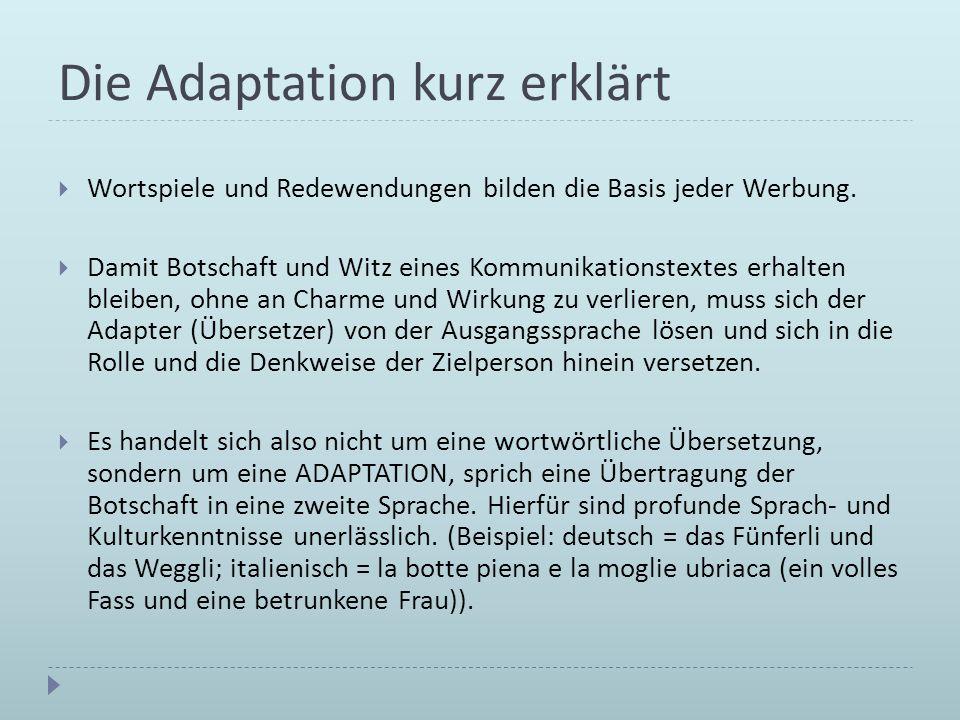 Die Adaptation kurz erklärt Wortspiele und Redewendungen bilden die Basis jeder Werbung. Damit Botschaft und Witz eines Kommunikationstextes erhalten