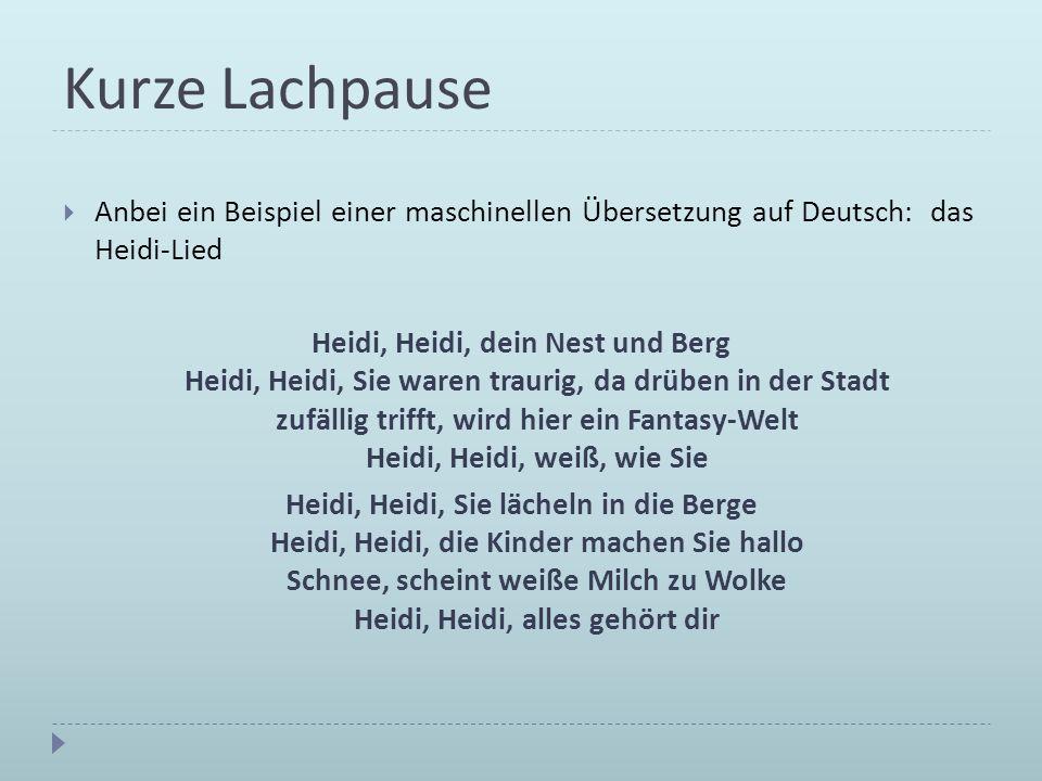 Kurze Lachpause Anbei ein Beispiel einer maschinellen Übersetzung auf Deutsch: das Heidi-Lied Heidi, Heidi, dein Nest und Berg Heidi, Heidi, Sie waren