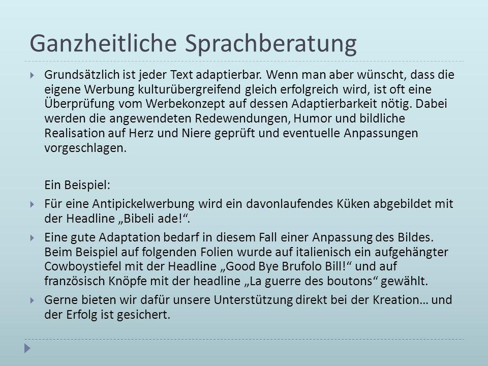 Ganzheitliche Sprachberatung Grundsätzlich ist jeder Text adaptierbar. Wenn man aber wünscht, dass die eigene Werbung kulturübergreifend gleich erfolg