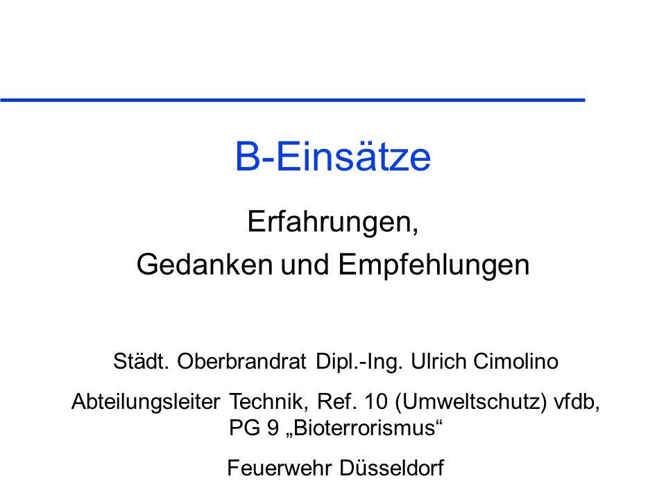 B-Einsätze Erfahrungen, Gedanken und Empfehlungen Städt. Oberbrandrat Dipl.-Ing. Ulrich Cimolino Abteilungsleiter Technik, Ref. 10 (Umweltschutz) vfdb
