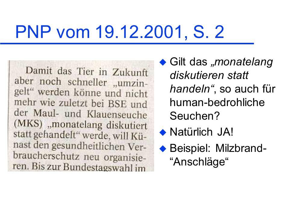 PNP vom 19.12.2001, S. 2 u Gilt das monatelang diskutieren statt handeln, so auch für human-bedrohliche Seuchen? u Natürlich JA! u Beispiel: Milzbrand