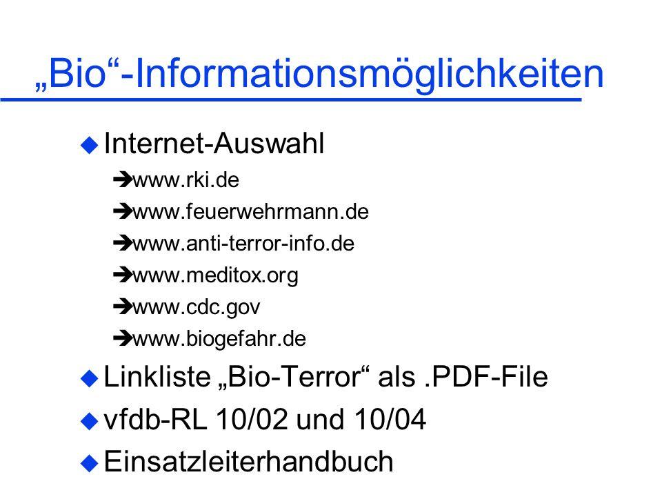 Bio-Informationsmöglichkeiten u Internet-Auswahl www.rki.de www.feuerwehrmann.de www.anti-terror-info.de www.meditox.org www.cdc.gov www.biogefahr.de